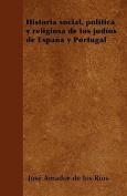Historia Social, Politica y Religiosa de Los Judios de Espana y Portugal [Spanish]