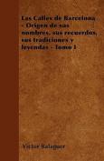 Las Calles de Barcelona - Origen de Sus Nombres, Sus Recuerdos, Sus Tradiciones y Leyendas - Tomo I [Spanish]