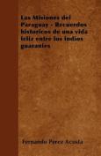 Las Misiones del Paraguay - Recuerdos Historicos de Una Vida Feliz Entre Los Indios Guaranies [Spanish]