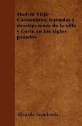 Madrid Viejo - Costumbres, Leyendas y Descripciones de La Villa y Corte En Los Siglos Pasados [Spanish]