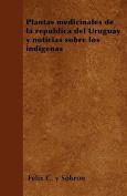 Plantas Medicinales de La Republica del Uruguay y Noticias Sobre Los Indigenas [Spanish]