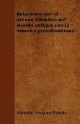 Relaciones Por El Oceano Atlantico del Mundo Antiguo Con La America Precolombiana [Spanish]