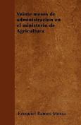 Veinte Meses de Administracion En El Ministerio de Agricultura [Spanish]