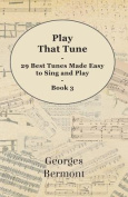 Play That Tune - 29 Best Tunes Made Easy to Sing and Play - Book 3