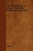 The First Secrets of Magic - For Little Magicians of All Ages