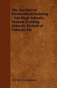The Teacher of Geometrical Drawing - For High Schools, Manual Training Schools, Technical Schools, Etc
