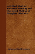 A Critical Study of Electrical Stunning and the Jewish Method of Slaughter