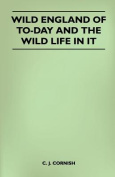 Wild England of To-Day and the Wild Life in It