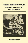 Those Teeth of Yours - A Popular Guide to Better Teeth