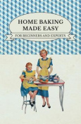 Home Baking Made Easy - For Beginners and Experts