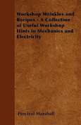 Workshop Wrinkles and Recipes - A Collection of Useful Workshop Hints in Mechanics and Electricity