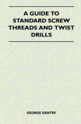 A Guide to Standard Screw Threads and Twist Drills