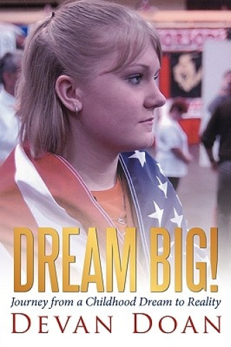 Dream Big!: Journey from a Childhood Dream to Reality by Devan Doan.