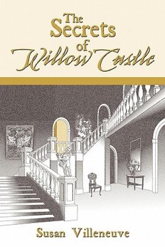 The Secrets of Willow Castle by Susan Villeneuve.