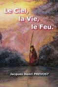 Le Ciel, La Vie, Le Feu.