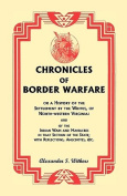 Chronicles of Border Warfare, or A History of the Settlement by the Whites, of North-western Virginia