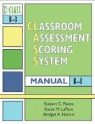 Classroom Assessment Scoring System (CLASS) Manual, K - 3