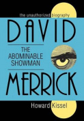 The Unauthorized Biography David the Abominable Showman Merrick