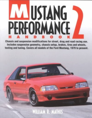 Mustang Performance Handbook 2: Chassis and Suspension Modifications for Street, Strip, and Road Racing Use. Includes Suspension Geometry, Chassis Setup, Brakes, Tires and Wheels, Testing and Tuning. Covers All Models of the Ford Mu
