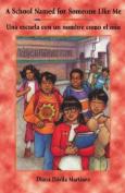 A School Named for Someone Like Me/Una Escuela Con Un Nombre Como El Mio [Spanish]