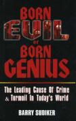 Born Evil or Born Genius
