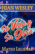 Juan Wesley: Su Vida Y Su Obra