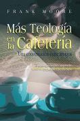 MAS TEOLOGIA EN LA CAFETERIA (Spanish