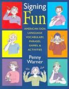 Signing Fun - American Sign Language Vocabulary, Phrases, Games and Activities