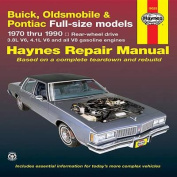 Buick, Oldsmobile, Pontiac Full-sized Models 1970-90 Rear Wheel Drive Automotive Repair Manual