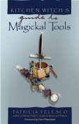 Kitchen Witch's Guide to Magickal Tools