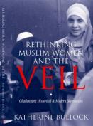 Rethinking Muslim Women and the Veil