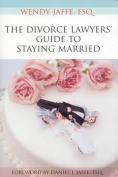 The Divorce Lawyers' Guide to Staying Married