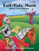 Tall Tales Math: Pre Algebra