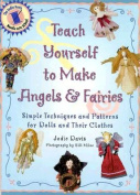 Teach Yourself to Make Angels and Fairies