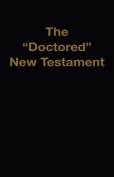 """The """"Doctored"""" New Testament"""