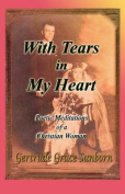 With Tears in My Heart, Poetic Meditations of a Christian Woman