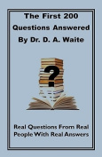 The First 200 Questions Answered By Dr. D. A. Waite