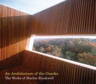 An Architecture of the Ozarks: The Works of Marlon Blackwell