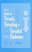 Modern Machine Shops Guide to Threads,Threading,and Threaded Fasteners