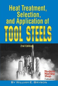 Heat Treatment, Selection and Application of Tool Steels
