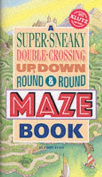Super-Sneaky, Double-Crossing, Up, Down, Round & Round Maze Book [With A Plastic Maze Hopper]