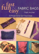 Fast, Fun and Easy Fabric Bags