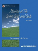 Healing of the Spirit, Soul and Body Workbook
