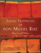 The Toltec Prophecies of Don Miguel Ruiz