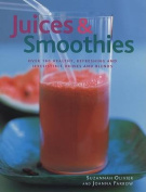 Juices & Smoothies  : Over 160 Healthy, Refreshing and Irresistible Drinks and Blends