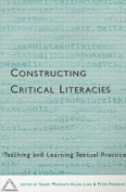 Constructing Critical Literacies-Teaching and Learning Textual Practice