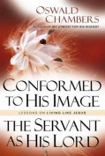 Conformed to His Image / Servant as His Lord
