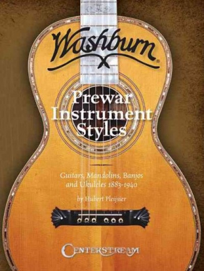 Washburn Prewar Instrument Styles: Guitars, Mandolins, Banjos and Ukuleles 1883-1940