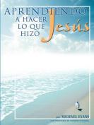 Aprendiendo a Hacer Lo Que Hizo Jess [Spanish]