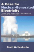 A Case for Nuclear-generated Electricity, Or, Why I Think Nuclear Power Is Cool and Why It Is Important That You Think So Too